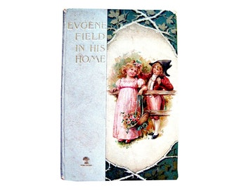 Vintage Book Eugene Field In His Home 1898 Illustrated / Poet Biography / Vintage History Book / Gift Book