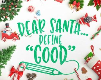 Dear Santa svg, Santa Cut File, svg for Santa, Christmas svg, Define Good svg - Commercial Use SVG & Instant Download