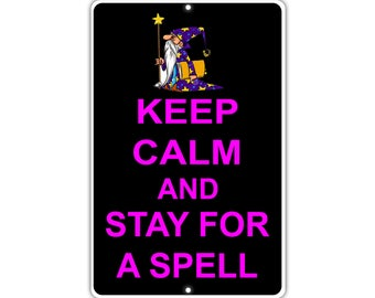 Keep Calm Stay For A Spell Metal Aluminum Sign
