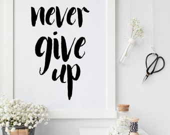 never give up Motivational Quote drom wall art  Typography quote Inspirational quote Minimalist print 8x10 print quote print