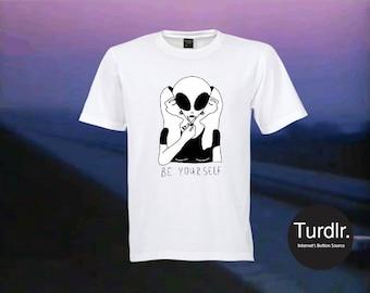 Be Yourself T-Shirt/Weird Art T-Shirt/Alien T-Shirt