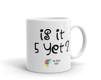 Funny Office Mug - Is it 5 Yet?, Work Mug, Funny Office Gift, Funny Coworker Gift, Office Humor, Job Mug, Employee Gift, Mug for Work