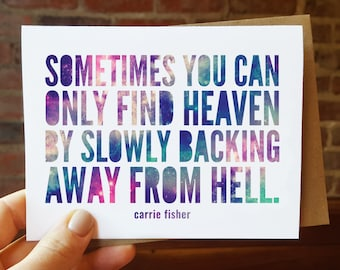 Sometimes you can only find heaven by slowly backing away from hell - Carrie Fisher Quote - Star Wars Card