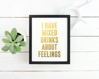 I Have Mixed Drinks About Feelings Gold Foil Print