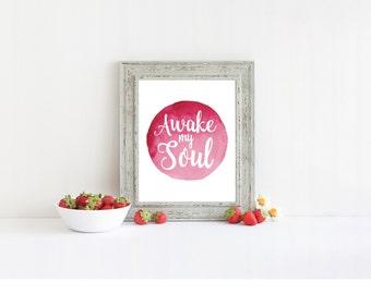 Awake My Soul Digital Print, Watercolor Print, Wall  Art, Instant Download, Digital Download, Printable Wall Art, Wall Art, Home Decor,