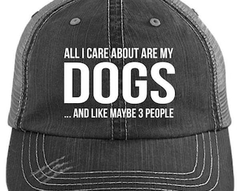 All I Care About Are My Dogs And Maybe Like 3 People Distressed Trucker Cap