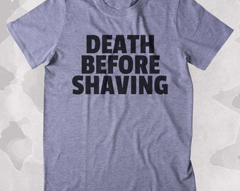 Death Before Shaving Shirt Funny Hipster Beard No Shave Clothing Tumblr T-shirt
