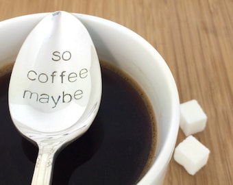 Personalized Coffee Spoon, Gift Under 20, so coffee maybe, gift for her, funny, stamped spoon, call me maybe