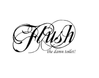 Flush the damn toilet - Vinyl Wall Art