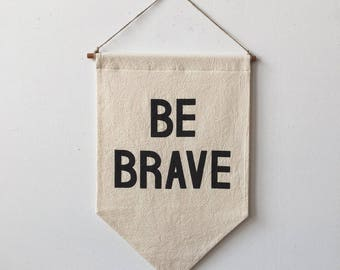 BE BRAVE  Banner / silkscreen affirmation banner wall hanging, cotton wall flag, handmade, heirloom, vintage-look