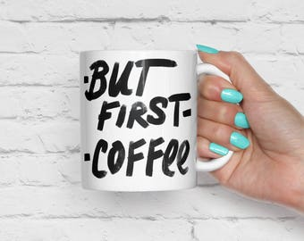 But First Coffee Mug, Inspirational Mugs, Funny Coffee Mug, Gift for Wife, Gift for Husband, Gift for Him, Gift for Her, Birthday Gifts