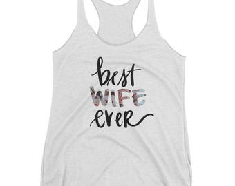 Best Wife Ever Womens Racerback Tank, Best Wife Ever, Best Wife Shirt, Racerback Tank Top, Valentines Day, Gift for Wife, Gift for Her,Wifey
