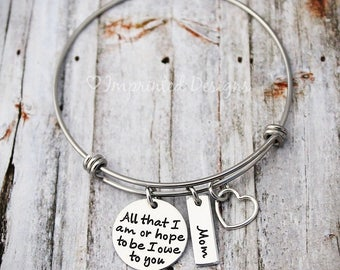Mother Bangle Bracelet - Personalized Jewelry - All That I Am Or Hope To Be I Owe To You - Mother's Day Gift - Mother of the Bride Gift