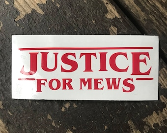 "Stranger Things Inspired ""Justice for Mews"" Car, Laptop, or Decor Vinyl Decal"