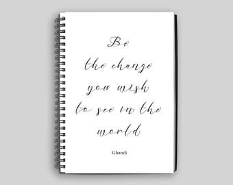 Motivational Notebook ~ Be the Change You Wish to See in the World Notebook ~ Notebook ~ Quote Notebook ~ Spiral Notebook