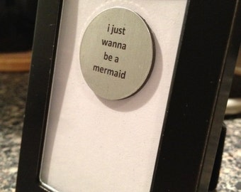 Quote   Magnet   Frame - I Just Wanna Be a Mermaid