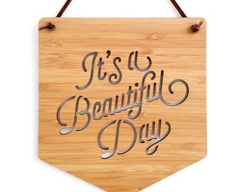 It's A Beautiful Day Wall Hanging. Wood Pennant. Wood Banner. Laser Cut Banner. Wall Art. Wall Hanging. Motivational Poster. Wall Decor. Art