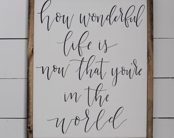 How Wonderful Life Is Now That You're In The World Wood Framed Sign