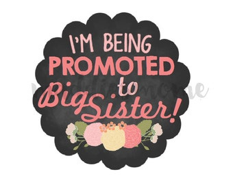 I'm Being Promoted to Big Sister Iron on T shirt Transfer Printable DIY Decal - Instant Download (Big Sister Promoted Chalkboard Flower)