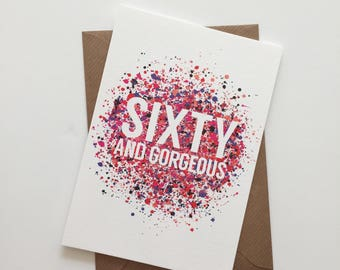60th Birthday Card - Sixty & gorgeous