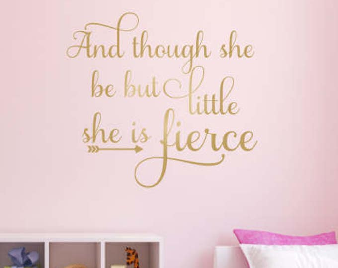And Though She Be But Little Wall Decal She is Fierce Wall Decal Vinyl Decal Girls Wall Decal Baby Girl Nursery Decal Metallic Gold Decal