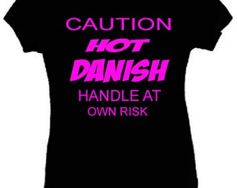 Caution Hot Danish Girl T-Shirt Funny Ladies Fitted Black S-2LX New