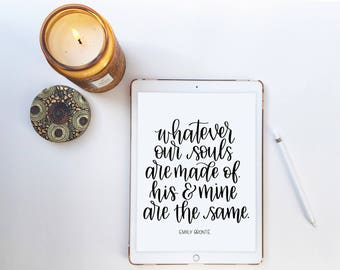 Whatever our souls are made of, his and mine are the same | Emily Brontë | Digital Print