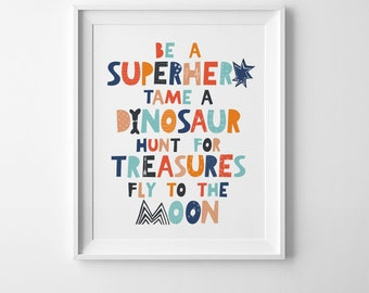 Be a superhero tame a dinosaur hunt for treasures fly to the moon, Mini Learners, best selling items kids room decor nursery printable quote