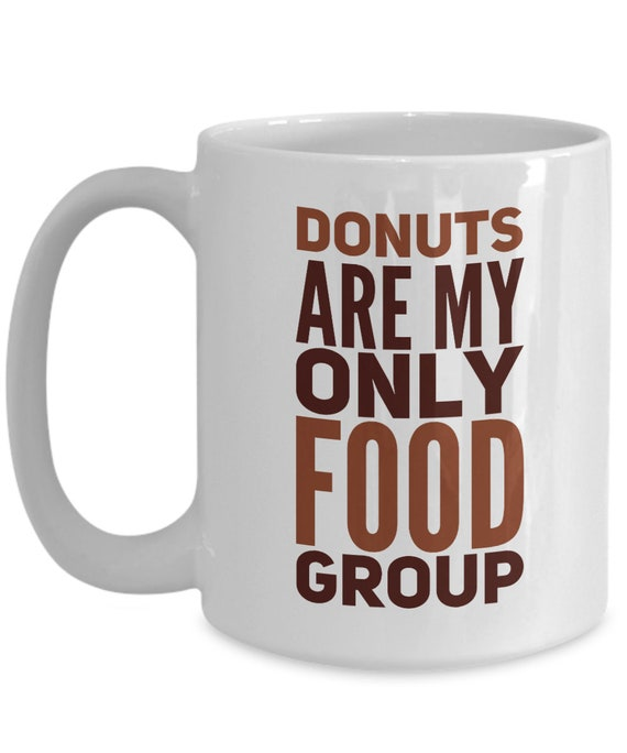 Mug for donut lovers  donuts are my only food group tea cup  gift for donut fans