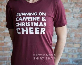 Women's Christmas Shirt | Running on Caffeine and Christmas Cheer | Christmas Shirts for Women | Holiday Shirt | Christmas Party Shirt