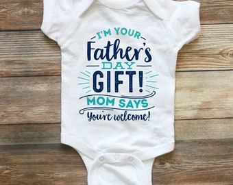 I'm your Father's Day Gift - Fathers Day Shirt - Father's Day Gift - First Fathers Day Shirt Funny Fathers Day Shirt Mom Says You're Welcome