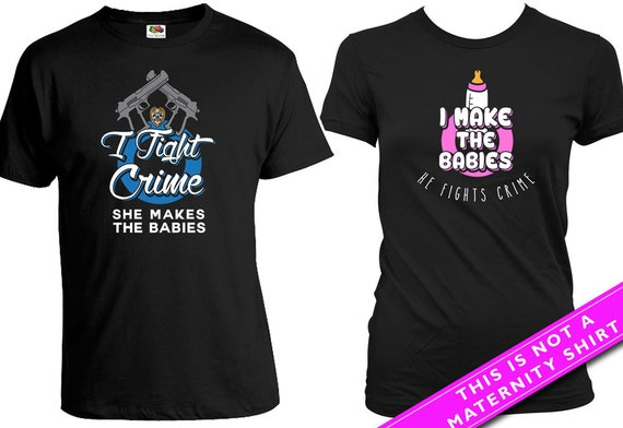 Matching Shirt For Couples Pregnancy Reveal I Fight Crime She Makes The Babies Police Shirt His And Her Shirts Couples Gifts MAT-588-589 iujQhD