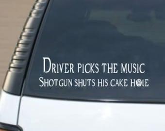 Driver picks the music Shotgun shuts his cake hole Vinyl Decal die cut sticker for Car, Laptop, etc.