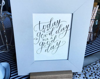 Today is a good day for a good day - modern calligraphy hand lettered printable pack- 4 sizes - 4x6, 5x7, 8x10, 11x17 - digital download