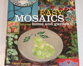 2001 Easy Mosaics for your Home and Garden by Sarah Donnelly