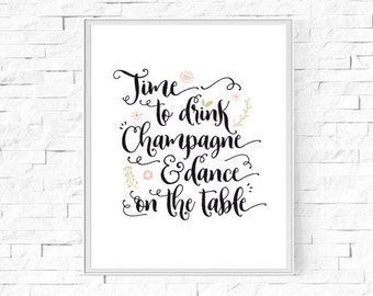 "Printable Time To Drink Champagne - Typography Print - Word Poster - Home Decor -  Instant Download - Contemporary Wall Art - 8""x10"" and A4."