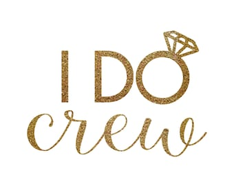 Iron-on I Do Crew Gold Glitter Decal  // Bachelorette Party // Wedding