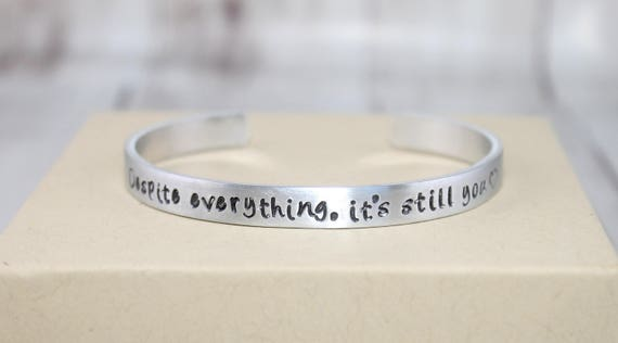 Despite Everything It's Still You, Handstamped Aluminum Cuff, Geek Gift, Fan Gift, Gamer Cuff, Positivity, Motivational Quote