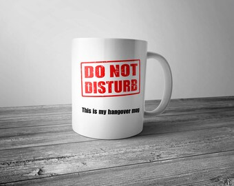 Funny Coffee Cup Do Not Disturb This Is My Hangover Mug 11 oz White Ceramic Sublimation Hungover Humor Novelty Break Time