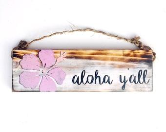 Aloha Y'all Sign / Sea Gypsy California / Hawaiian / Hibiscus / gift / greeting / welcome sign / love / Hawaii