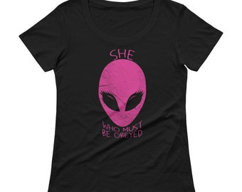 Alien Shirt She Who Must Be Obeyed Alien Lovers Strong Females Feminist Pride Shirts Proud Powerful Women Tees Sci Fi Shirts Grl Girl Power