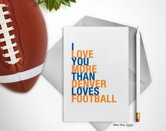 Mothers Day Card, Denver Colorado Card, I Love You More Than Denver Loves Football, A2 size greeting card, Free U.S. Shipping