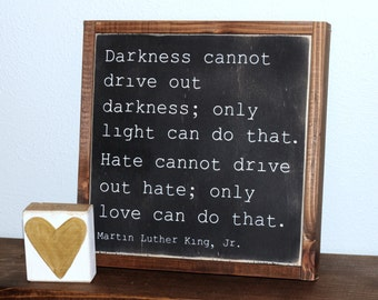 "DARKNESS cannot drive out darkness..MLK Quote | 13x13"" handpainted wood sign 