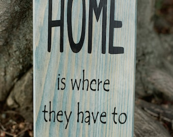 Home is where they have to let you in wood sign