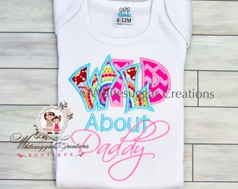 Wild About Daddy Shirt for Baby Girls  - Daddy Girl Shirt - Dads Gift - Fathers Day Gift - Daddys Little Girl Shirt
