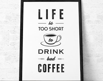 Life is too short to drink bad coffee. Mother's day gift Coffee print kitchen decor kitchen art Coffee poster Coffee quote print Retro print