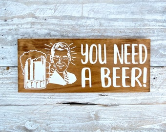 Beer Sign | You Need A Beer | bar sign | pub signs | bar decor | beer gift | wood beer sign | fathers day gift | gift for him | man decor