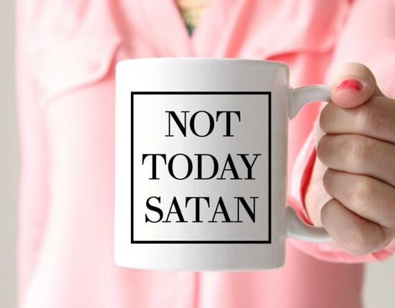 Not today satan coffee mug funny coffee mug coffee and Jesus cheeky coffee mug coffee cup not today satan