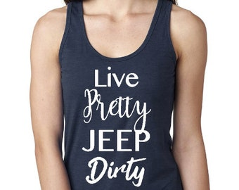 Live Pretty Jeep Dirty | Jeep Racerback | Jeep Tank Tops | Off Road | Jeep Girl | Jeep Tank Tops | Jeep Lover | Summer Jeep | 4th Of July