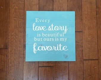 Every Love Story is Beautiful but Ours is My Favorite - Wood Sign - Wedding Gift - Anniversary Gift - Wedding Decor - Wood Sign Sayings